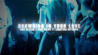 Mike Reverie & Mike Enemy ft. Christina Rotondo - Drowning In Your Love (Official Video)