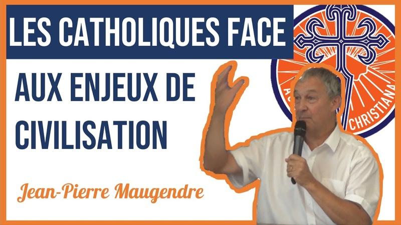 Jean Pierre Maugendre Les catholiques face aux enjeux de civilisations