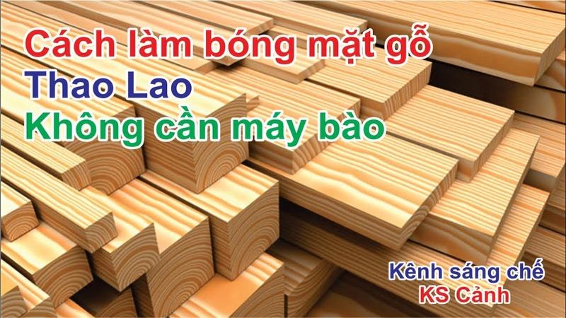 Cách làm bóng gỗ THAO LAO không cần máy bào