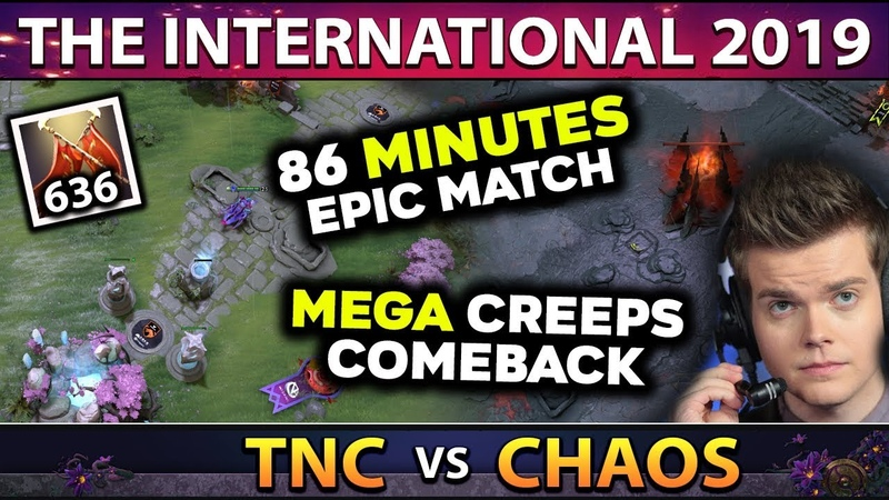 CHAOS vs TNC EPIC 86min MEGACREEPS COMEBACK LONGEST GAME OF TI9 SO FAR THE INTERNATIONAL 2019