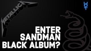 What If Enter Sandman Was REALLY On The Black Album?