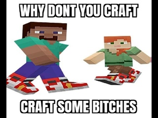 Why don't you craft. Craft some bitches (Minecraft Drip)
