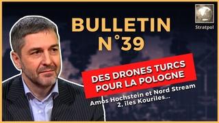 Bulletin N°39. Drones turcs pour la Pologne, retour d'Amos Hochstein, Kouriles. .