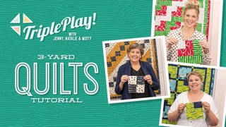 Triple Play: Three 3-Yard Quilts by Jenny Doan, Misty, and Natalie of Missouri Star (Video Tutorial)