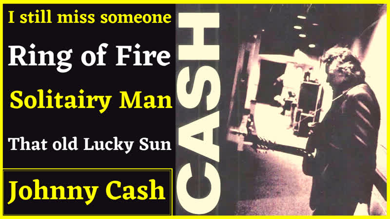 Johnny Cash sings I still miss someone Ring of Fire That Lucky Old Sun CLASSIC COUNTRY