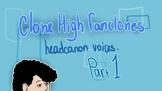 Clone high Fanclones: Headcanon voices part 1