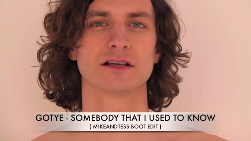 Gotye - somebody that i used to know (mikeandtess bootedit)