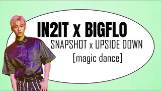 IN2IT x BIGFLO - SnapShot x Upside Down [magic dance]