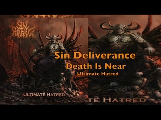 Sin Deliverance - Death Is Near - Ultimate Hatred
