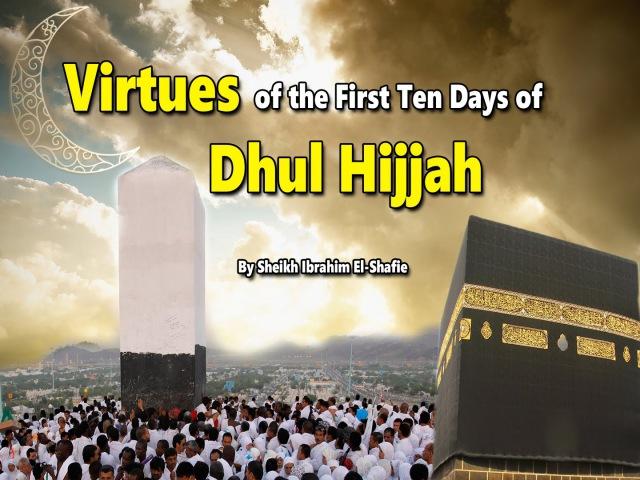 The First Ten Days of Dhul Hijjah Shaykh Ibrahim Shafie