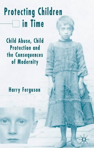Protecting Children in Time (Harry Ferguson, 2004)