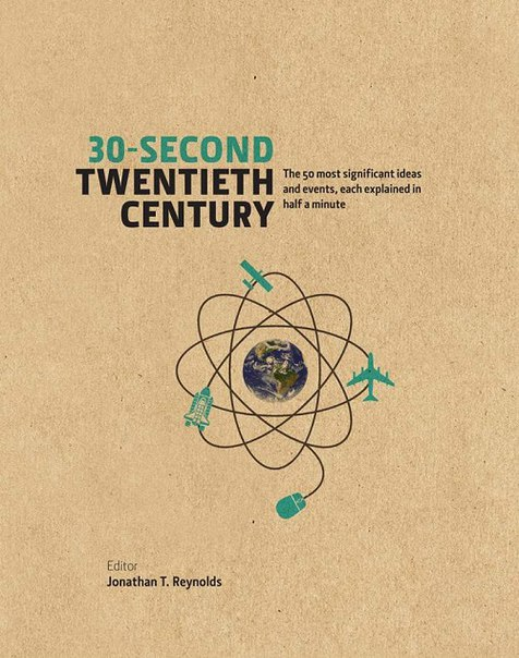 Jonathan T. Reynolds - 30-Second Twentieth Century