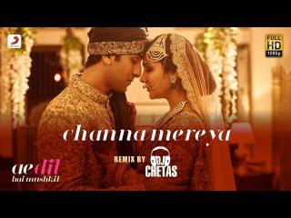 Channa Mereya – Remix By DJ Chetas - Ae Dil Hai Mushkil   Karan   Ranbir   Anushka   Pritam   Arijit