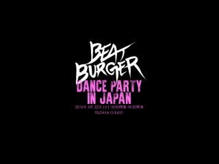 BEAT BURGER_DANCE PARTY in JAPAN@TSUTAYA O-EAST() PR VIDEO