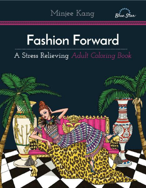 Fashion Forward - A Stress Relieivng Adult Coloring Book