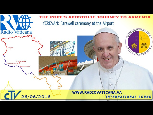 The Farewell Ceremony at the Zvartnots International Airport of Yerevan concludes Pope Francis' Apostolic Journey to Armenia Arrival at Rome's Ciampino Airport is scheduled for 20 40 Hrs Italian time Francis in Armenia Farewell Ce
