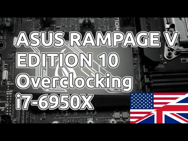 ASUS Rampage V Edition 10 Overclocking Guide 6950X 6900K 6800K 6850K Review Broadwell E