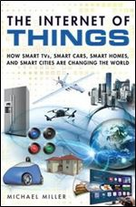 The Internet of Things How Smart TVs, Smart Cars, Smart Homes
