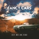 Fancy Cars - Set Me on Fire