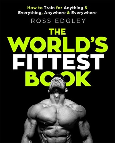 The World's Fittest Book How to train for anything and everything, anywhere and everywhere