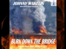 "JOHNNY WAKELIN ""Burn Down The Bridge"""