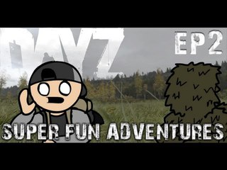 DayZ Super Fun Adventures! EP2: Relax, I'm a pilot