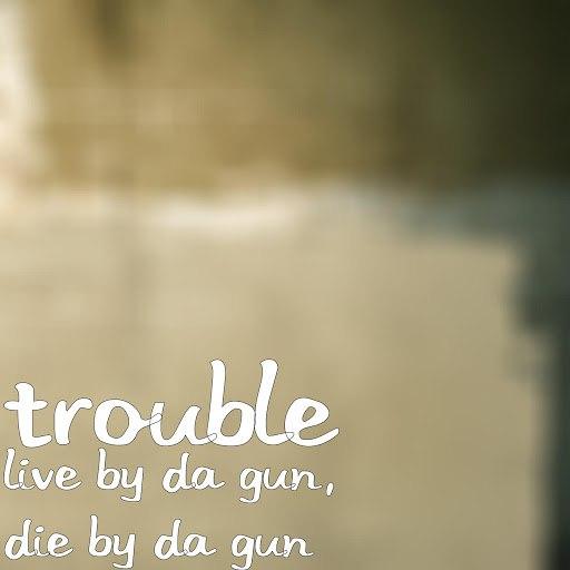 Trouble альбом Live by da Gun, Die by da Gun