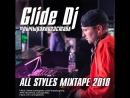Glide Dj - All Style mixtape 2018