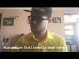 Starcardigan - Taxi ( James Lo Scott cover)
