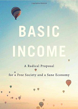 Basic Income A Radical Proposal for a Free Society and a Sane Economy