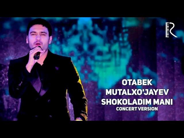Otabek Mutalxo'jayev - Shokoladim mani   Отабек Муталхужаев - Шоколадим мани (concert version)