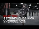 Muay Thai 5 Roundhouse Kick Combinations Evolve University