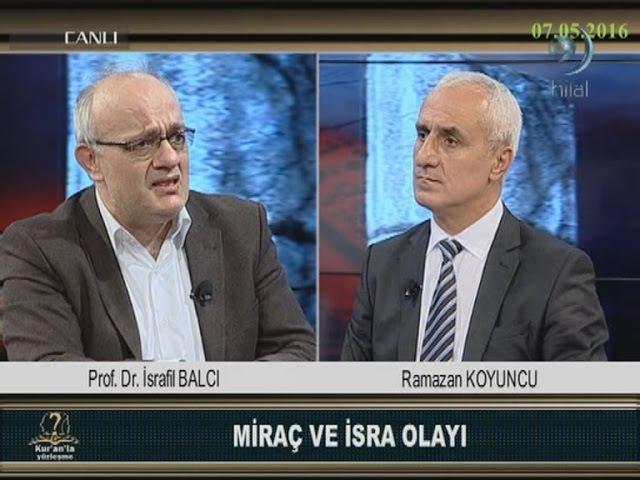 07-05-2016 Miraç ve İsra Olayı - Prof Dr İsrafil BALCI - Kuranla Yüzleşme – Hilal TV