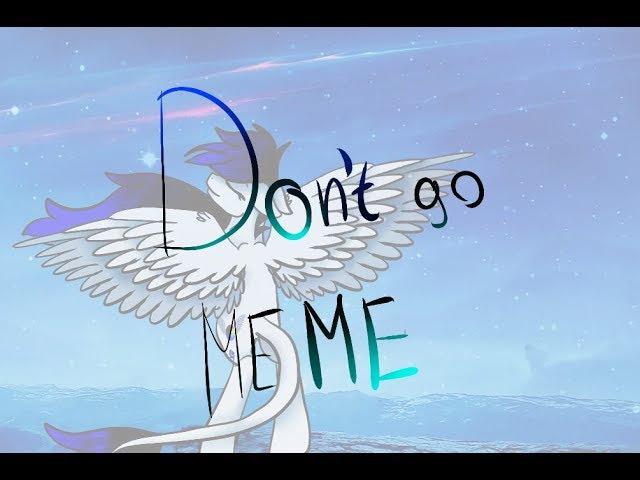 MEME – Don`t go(сори за рукажопость)