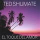 Ted Shumate - El Toque Del Amor (The Touch Of Love)
