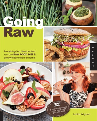 Going Raw Everything You Need to Start Your Own Raw Food Diet and Lifestyle Revolution at Home ebook3000