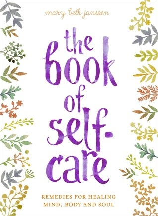 The Book of Self-Care Remedies for Healing Mind, Body, and Soul