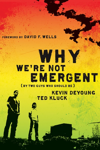 Kevin DeYoung & Ted Kluck - Why We're Not Emergent  By Two Guys Who Should Be