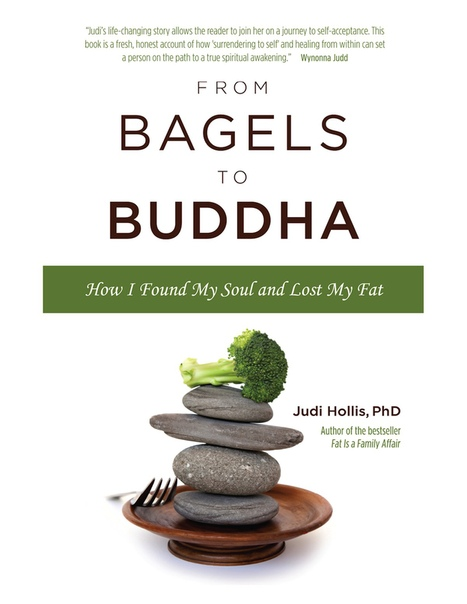 From Bagels to Buddha How I Found My Soul and Lost My Fat by Judi Hollis