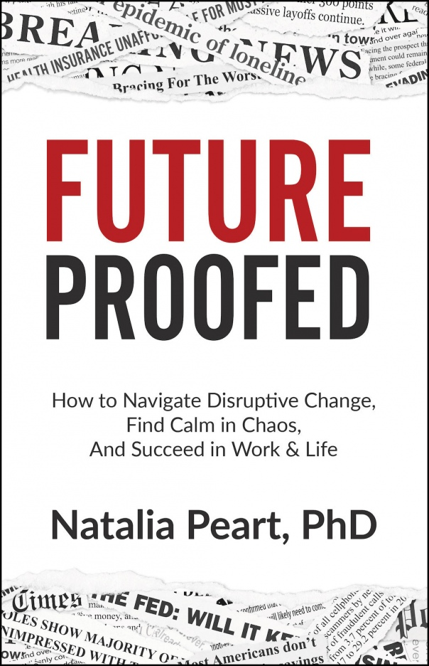 FutureProofed How to Navigate Disruptive Change, Find Calm in Chaos, and Succeed in Work & Life by Natalia Peart, PhD