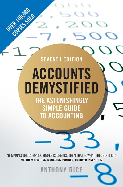 Accounts Demystified The Astonishingly Simple Guide To Accounting by Anthony Rice (7th Edition)