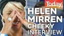 Host gets cheeky in 60 seconds with Helen Mirren / Today Show Australia