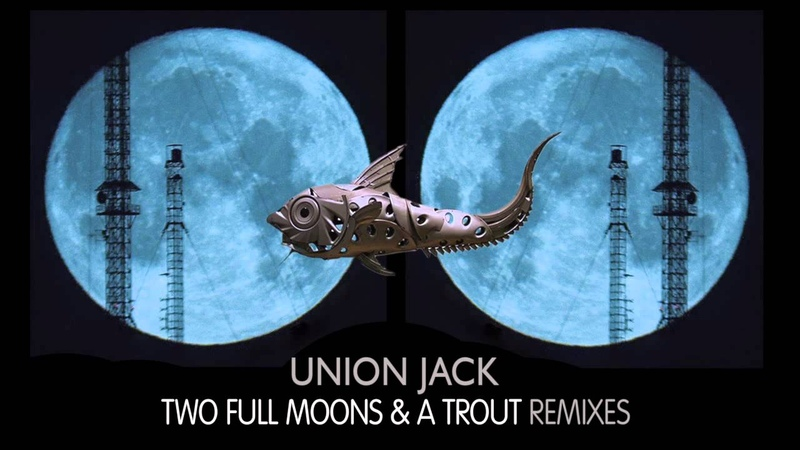 Union Jack - Two Full Moons A Trout (Original Mix remastered) Platipus