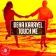 Deha Karayel - Touch Me