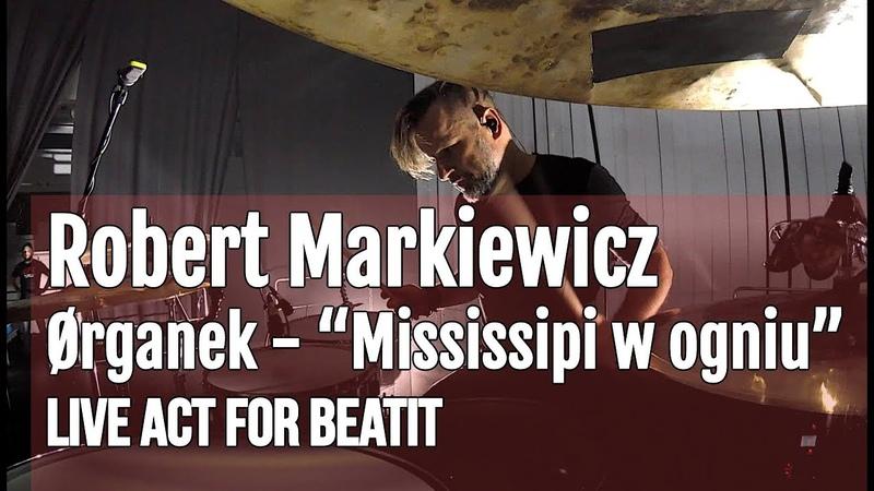 Robert Markiewicz (Ørganek) - Mississipi w ogniu Live for BeatIt