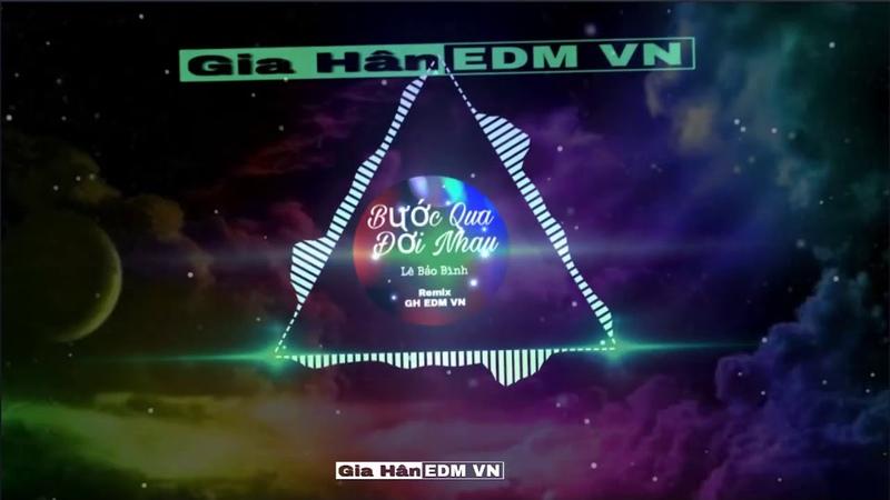 Bước Qua Đời Nhau Remix - LÊ BẢO BÌNH   Gia Hân EDM VN