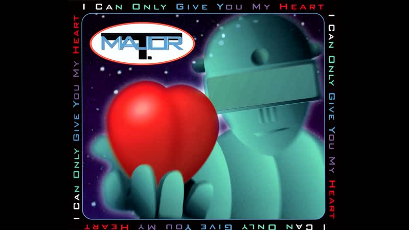 Major T. - I Can Only Give You My Heart [FULL SINGLE]