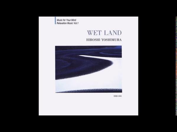 Hiroshi Yoshimura 吉村弘 Wet Land 1993 Full Album