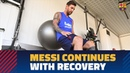 Messi continues with his recovery at the Ciutat Esportiva