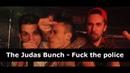 36 THE JUDAS BUNCH - FUCK THE POLICE [UNOFFICIAL VIDEO]    ZU5E